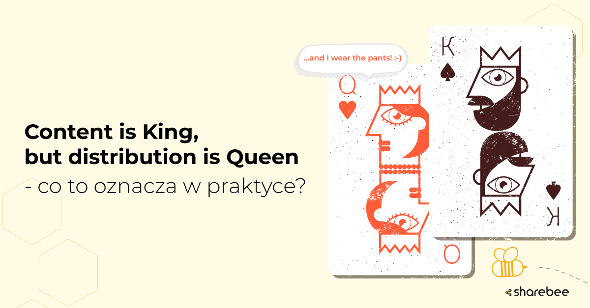 Content is King but distribution is a Queen — co to oznacza w praktyce?